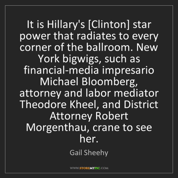 Gail Sheehy: It is Hillary's [Clinton] star power that radiates to...