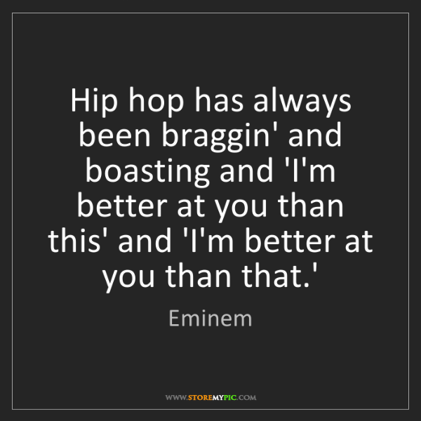 Eminem: Hip hop has always been braggin' and boasting and 'I'm...