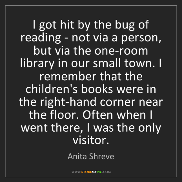 Anita Shreve: I got hit by the bug of reading - not via a person, but...