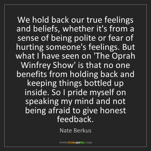 Nate Berkus: We hold back our true feelings and beliefs, whether it's...