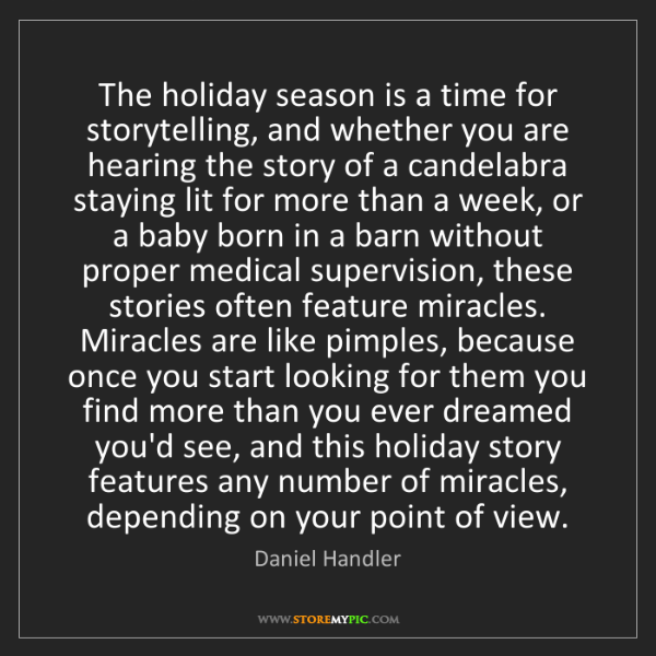 Daniel Handler: The holiday season is a time for storytelling, and whether...