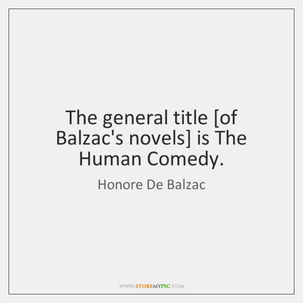 The General Title Of Balzacs Novels Is The Human Comedy Storemypic