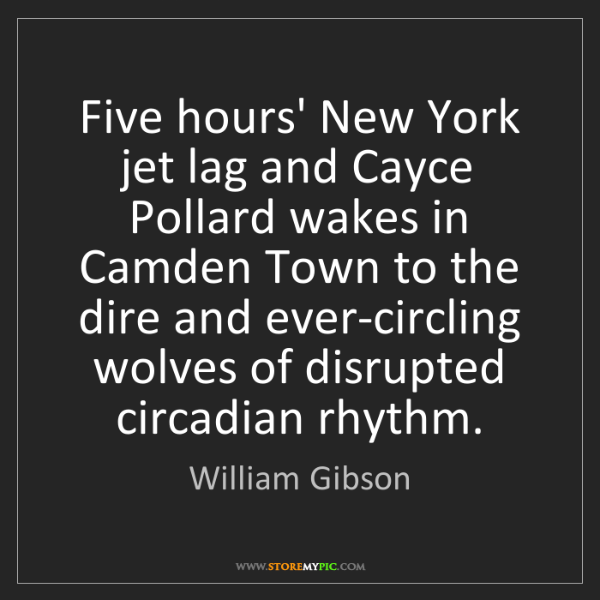 William Gibson: Five hours' New York jet lag and Cayce Pollard wakes...