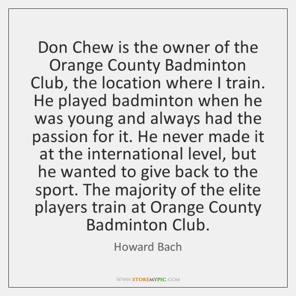 Don Chew is the owner of the Orange County Badminton Club, the ...