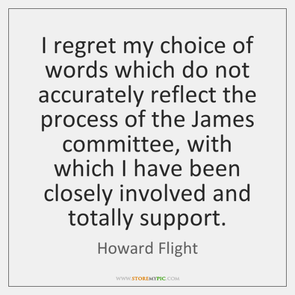 I regret my choice of words which do not accurately reflect the ...