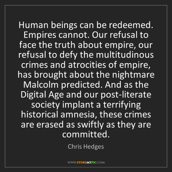 Chris Hedges: Human beings can be redeemed. Empires cannot. Our refusal...
