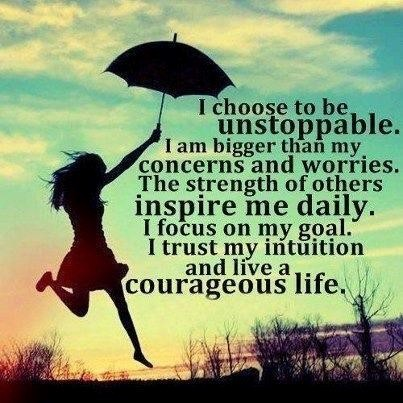 I choose to be unstoppable i am bigger than my concers and worries