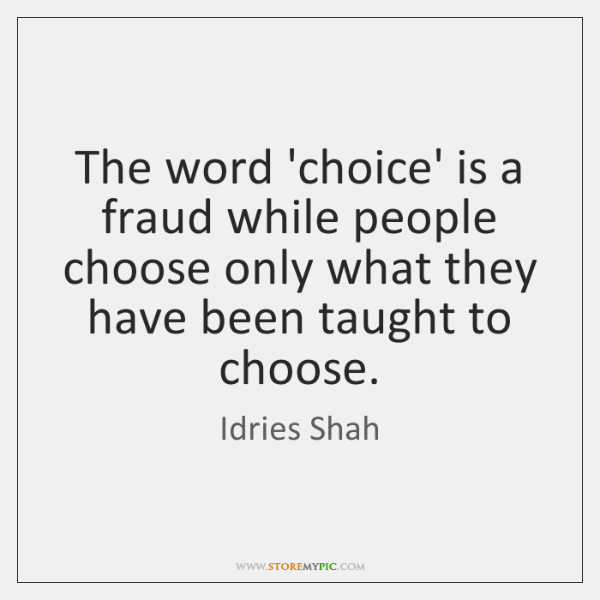The word 'choice' is a fraud while people choose only what they ...