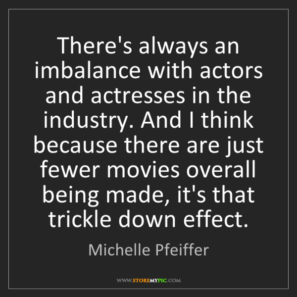 Michelle Pfeiffer: There's always an imbalance with actors and actresses...