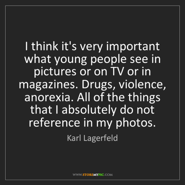 Karl Lagerfeld: I think it's very important what young people see in...
