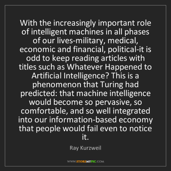Ray Kurzweil: With the increasingly important role of intelligent machines...