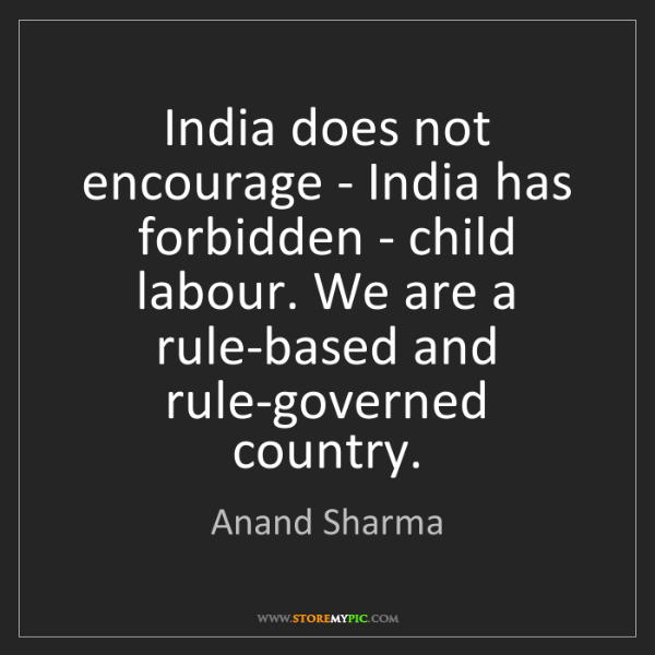 Anand Sharma: India does not encourage - India has forbidden - child...