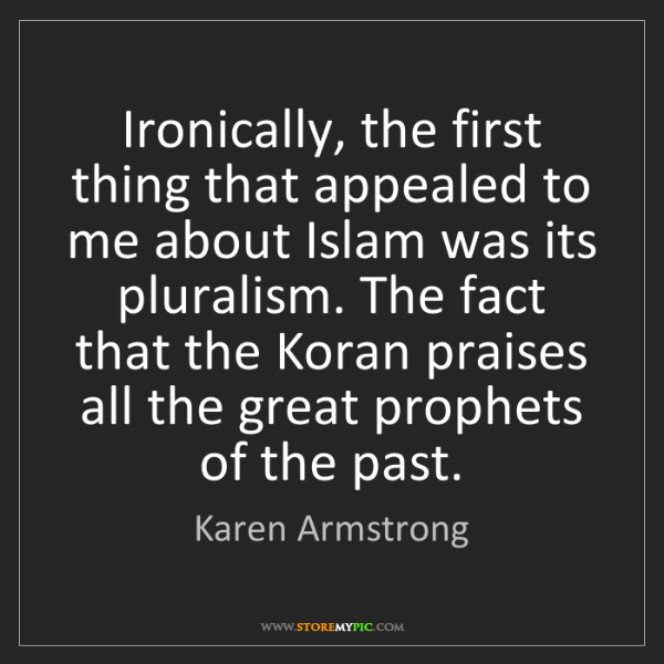 Karen Armstrong: Ironically, the first thing that appealed to me about...