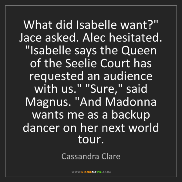 """Cassandra Clare: What did Isabelle want?"""" Jace asked. Alec hesitated...."""