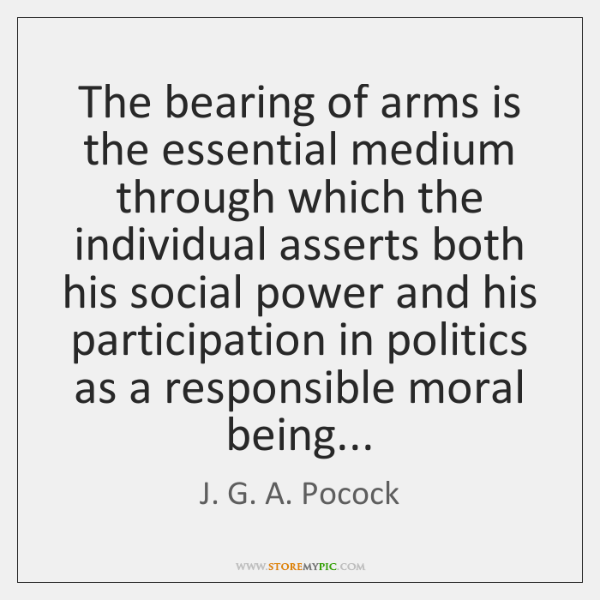 The bearing of arms is the essential medium through which the individual ...
