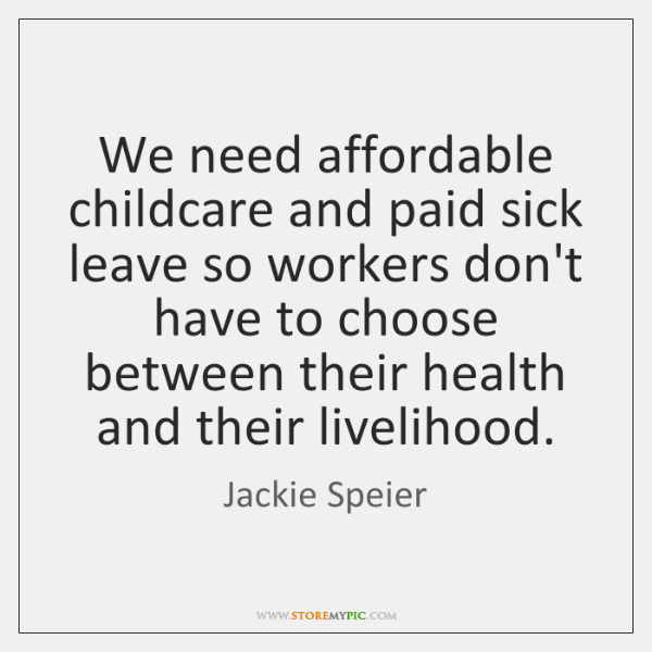We need affordable childcare and paid sick leave so workers don't have ...