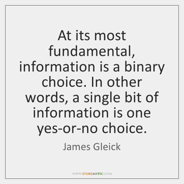 At its most fundamental, information is a binary choice. In other words, ...