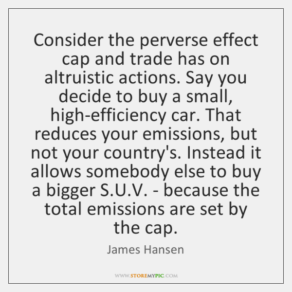 Consider the perverse effect cap and trade has on altruistic actions. Say ...
