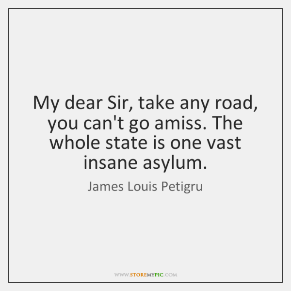 My dear Sir, take any road, you can't go amiss. The whole ...