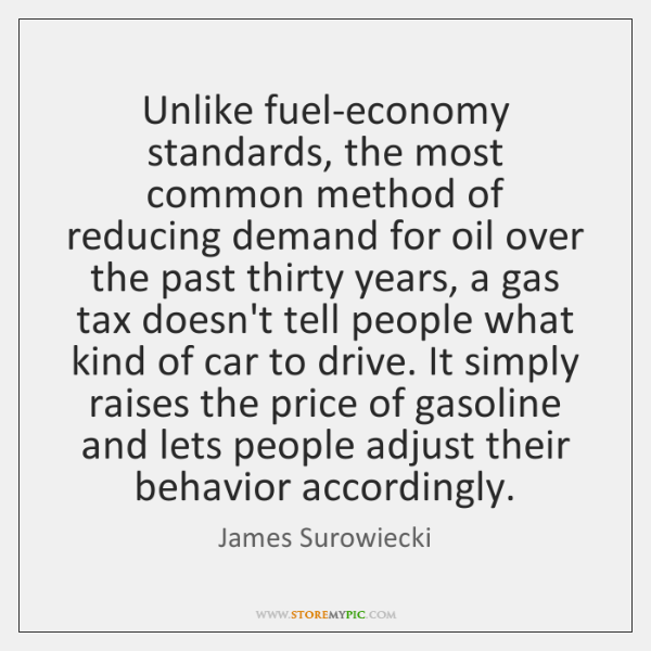 Unlike fuel-economy standards, the most common method of reducing demand for oil ...