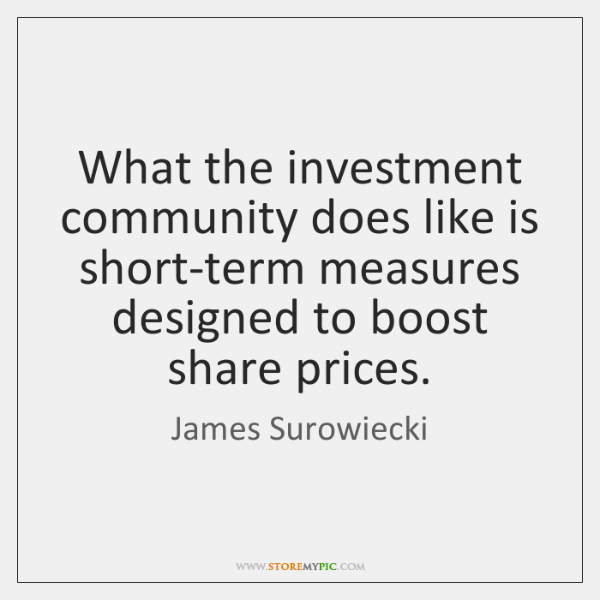 What the investment community does like is short-term measures designed to boost ...