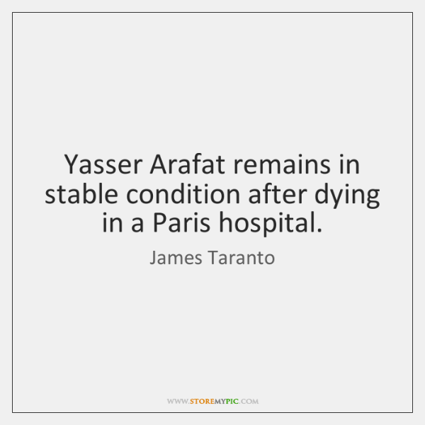 Yasser Arafat remains in stable condition after dying in a Paris hospital.