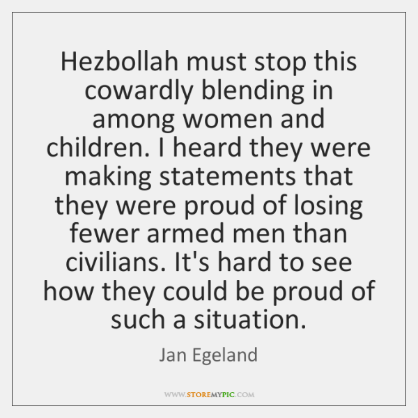 Hezbollah must stop this cowardly blending in among women and children. I ...