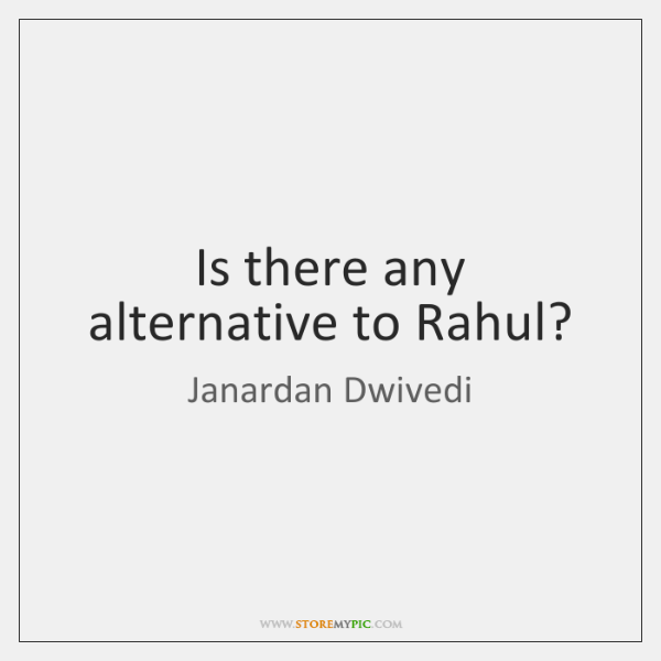 Is there any alternative to Rahul?