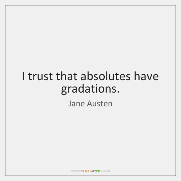 I trust that absolutes have gradations.
