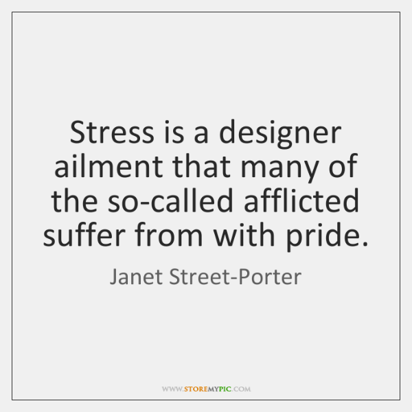 Stress is a designer ailment that many of the so-called afflicted suffer ...