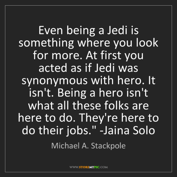 Michael A. Stackpole: 'Even being a Jedi is something where you look for more....