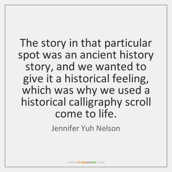 The story in that particular spot was an ancient history story, and ...