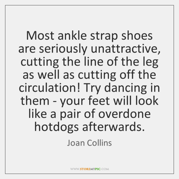 Most ankle strap shoes are seriously unattractive, cutting the line of the ...