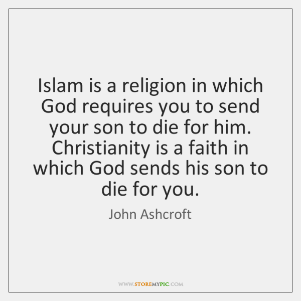Islam is a religion in which God requires you to send your ...