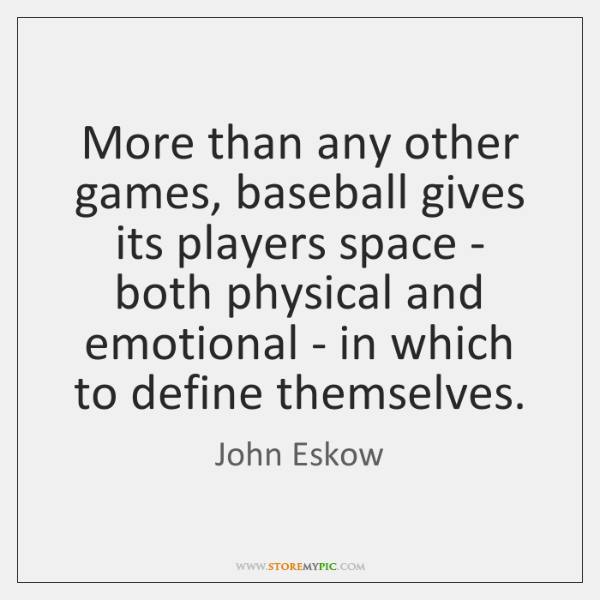 More than any other games, baseball gives its players space - both ...