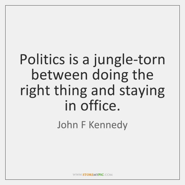 Politics Is A Jungle Torn Between Doing The Right Thing And Staying