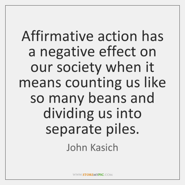 Affirmative action has a negative effect on our society when it means ...