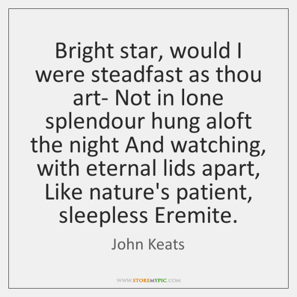Bright star, would I were steadfast as thou art- Not in lone ...