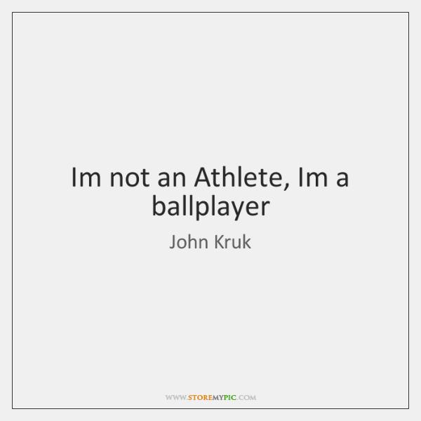 Im not an Athlete, Im a ballplayer
