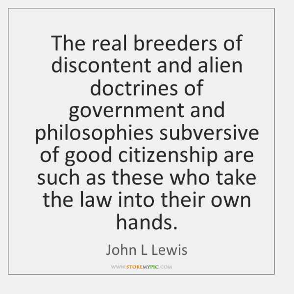 The real breeders of discontent and alien doctrines of government and philosophies ...