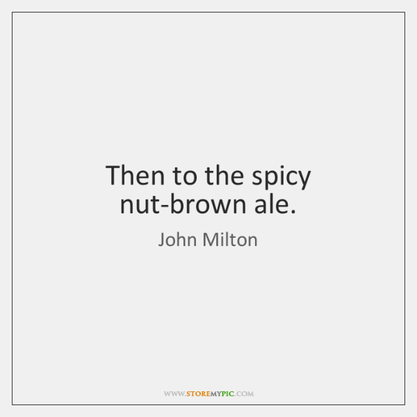 Then to the spicy nut-brown ale.