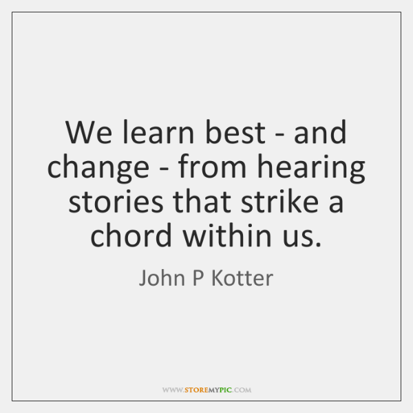 We learn best - and change - from hearing stories that strike ...