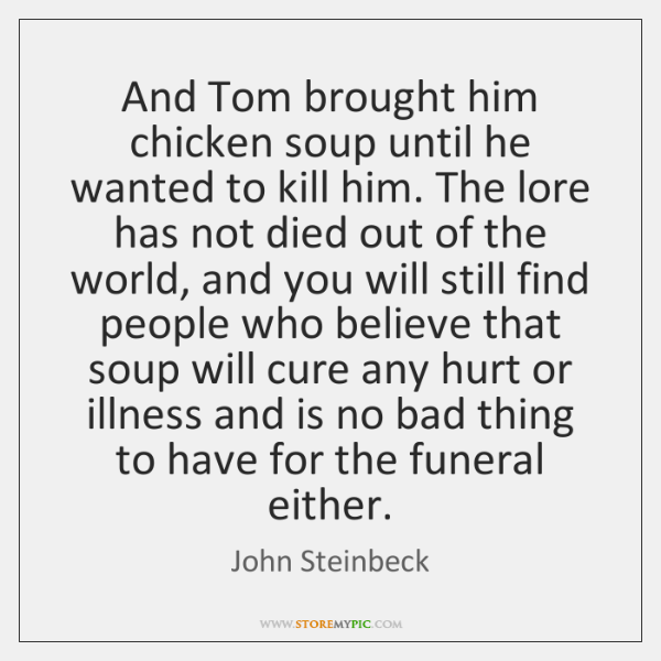 And Tom brought him chicken soup until he wanted to kill him. ...