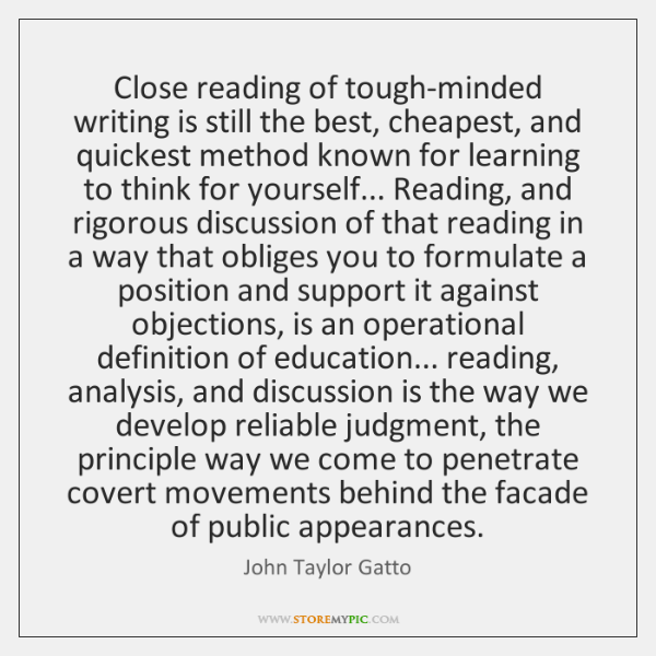 Close reading of tough-minded writing is still the best, cheapest, and quickest ...