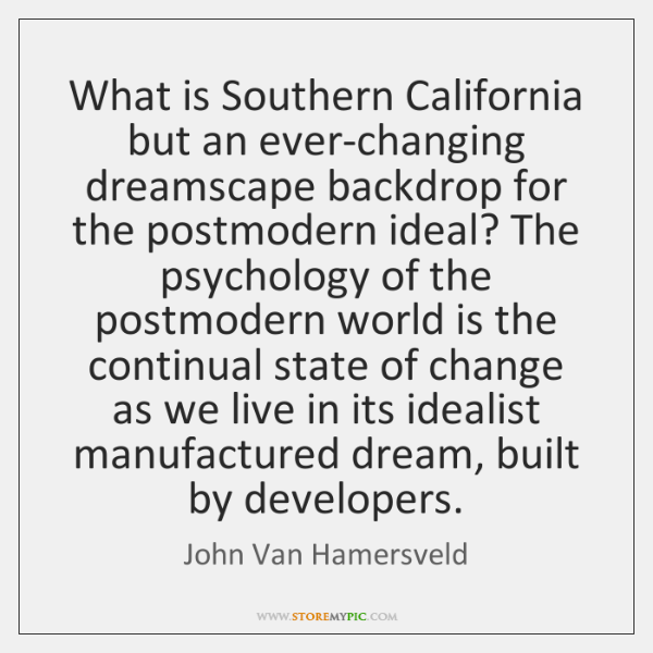What is Southern California but an ever-changing dreamscape backdrop for the postmodern ...