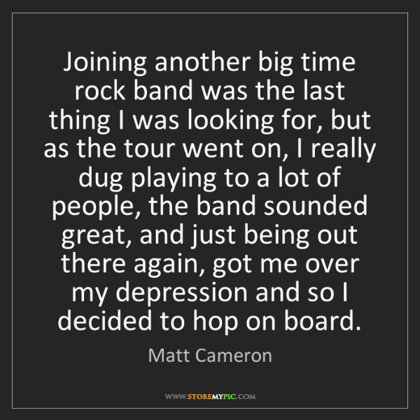 Matt Cameron: Joining another big time rock band was the last thing...