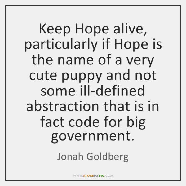 Keep Hope alive, particularly if Hope is the name of a very ...