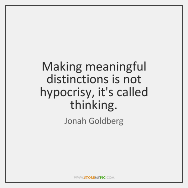 Making meaningful distinctions is not hypocrisy, it's called thinking.