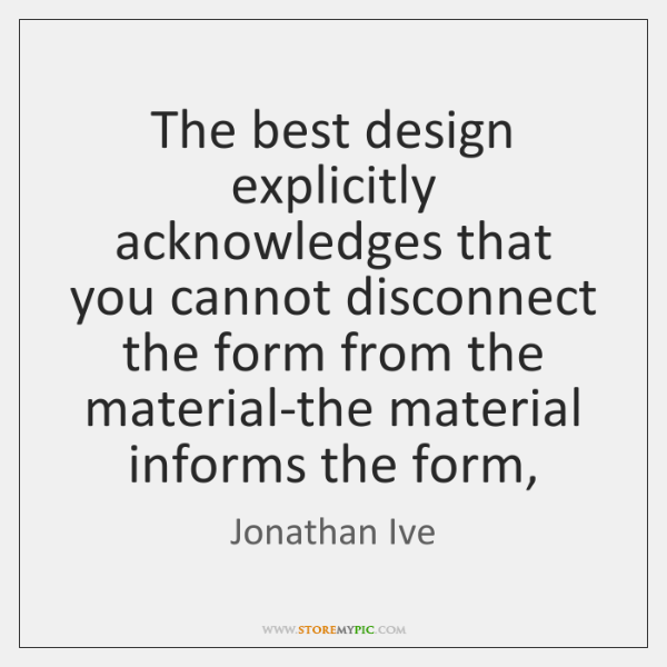 The best design explicitly acknowledges that you cannot disconnect the form from ...
