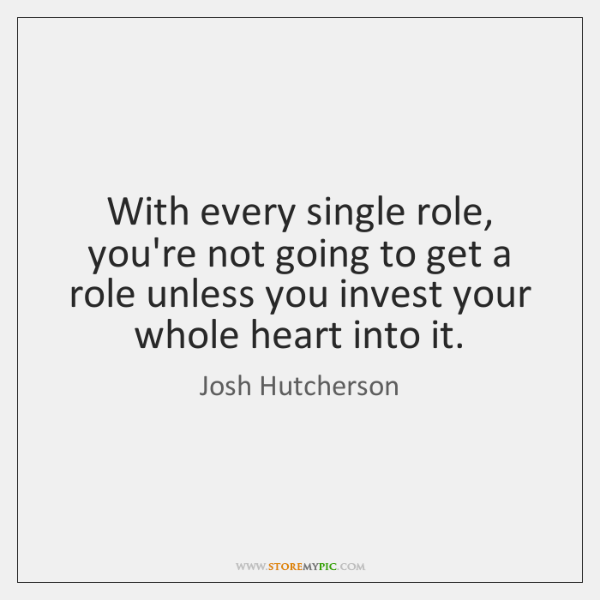 With every single role, you're not going to get a role unless ...